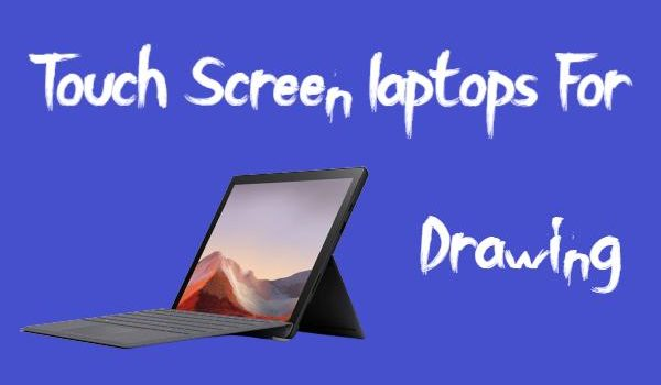 Touch Screen laptops For Drawing