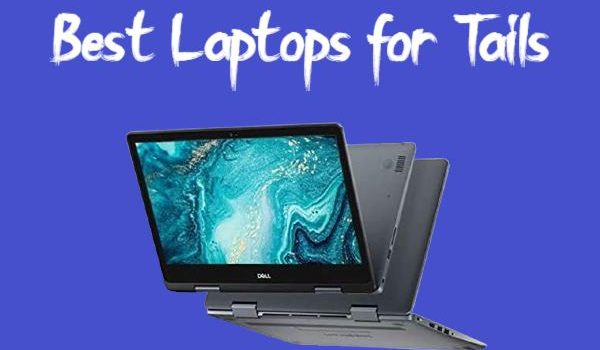 (Ultimate Guide) 7 Best Laptops for Tails 2021