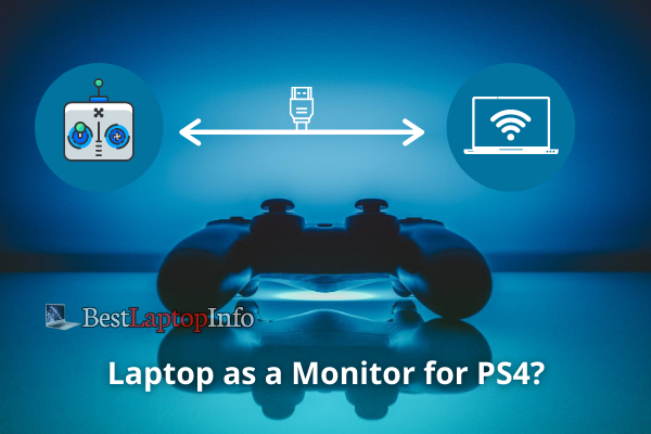 How to Use Laptop as a Monitor for PS4?