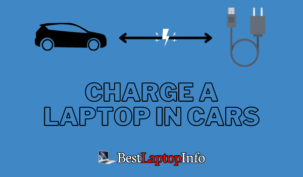 How to charge a Laptop in Cars?