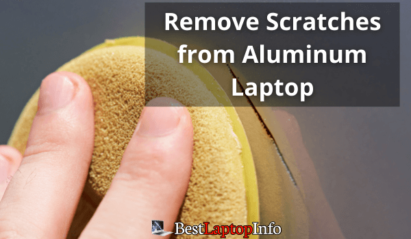 Remove Scratches from Aluminum Laptop