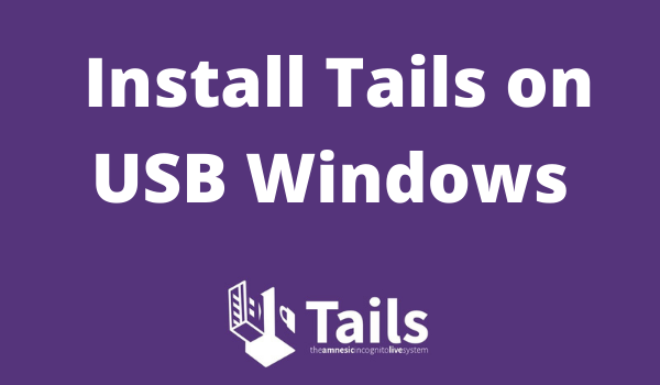 How to install tails on USB windows